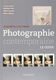 Photographie contemporaine mode d'emploi par Elisabeth Couturier