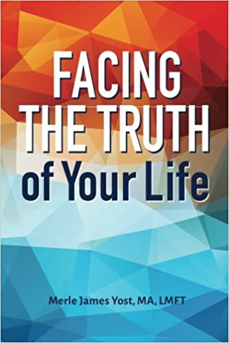 Facing The Truth Of Your Life Merle James Yost LMFT 60 Adorable Truth Of Life Images In Hd