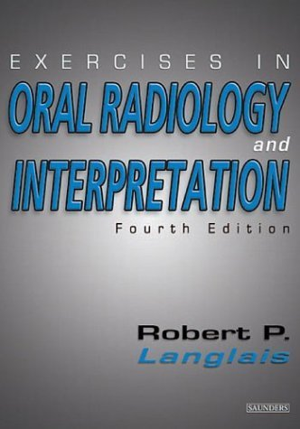 Exercises in Oral Radiology and Interpretation by Langlais DDS MS, Robert P.. (Saunders,2003) [Paperback] 4th Edition