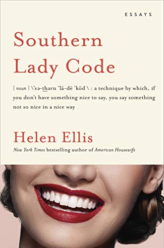 Southern Lady Code: Essays by [Ellis, Helen]