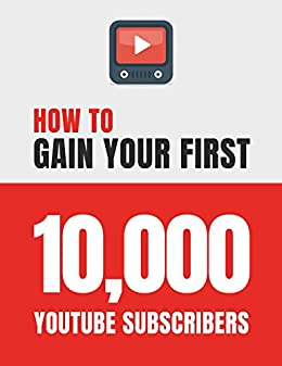 Amazon how to gain your first 10000 subscribers on youtube how to gain your first 10000 subscribers on youtube social media marketing essential fandeluxe Gallery
