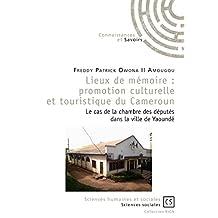 Lieux de mémoire : promotion culturelle et touristique du Cameroun: Le cas de la chambre des députés dans la ville de Yaoundé (French Edition)