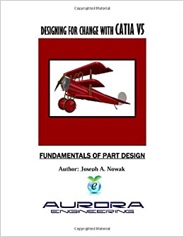 DESIGNING FOR CHANGE WITH CATIA V5 (FUNDAMENTALS OF PART DESIGN