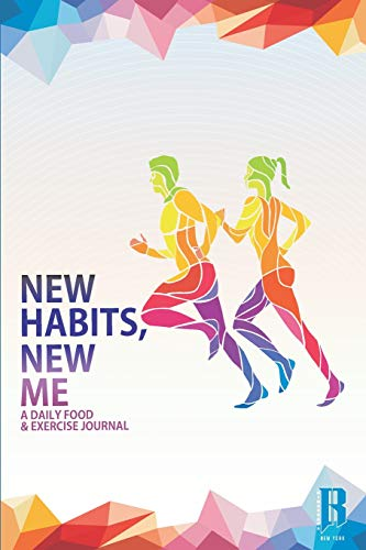 New Habits, New Me - A Daily Food And Exercise Journal : Designed by Fitness Experts to Help You Live Your Healthiest Life, Track Your Goals, Workout, Weight Loss, Bodybuilding, and Health