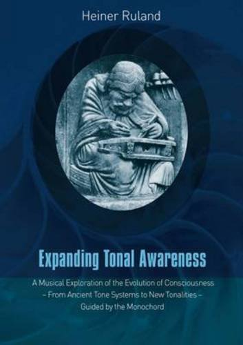 Expanding Tonal Awareness: A Musical Exploration of the Evolution of Consciousness - from Ancient Tone Systems to New To
