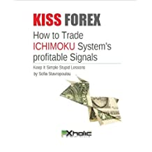 KISS FOREX : How to Trade ICHIMOKU System's Profitable Signals | Keep It Simple Stupid Lessons (FXHOLIC Book 2)