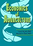 Economics of Aquaculture, Jolly, Curtis and Clonts, Howard, 1560220201