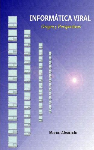 Informática Viral - Orígenes y Perspectivas (Las máquinas y el ser humano nº 1)