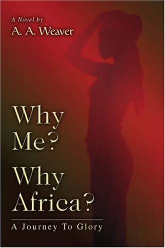 Why Me? Why Africa?: A Journey To Glory by iUniverse, Inc.