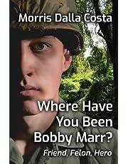 Where Have You Been, Bobby Marr??: Friend. Felon, Hero