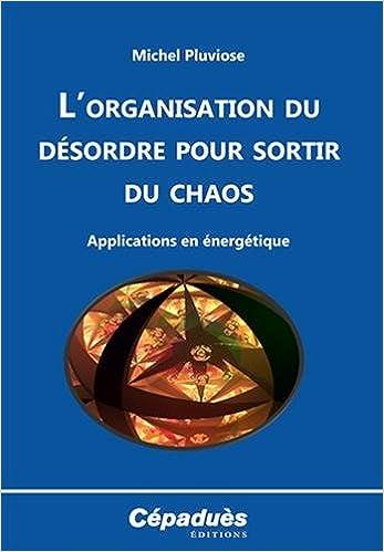 L'organisation du désordre pour sortir du chaos pdf ebook