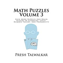 Math Puzzles Volume 3: Even More Riddles And Brain Teasers In Geometry, Logic, Number Theory, and Probability