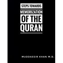 Steps towards Memorization of the Quran: Based on the advice of Shaykh Yasir Qadhi, Nouman Ali Khan, and Other Scholars
