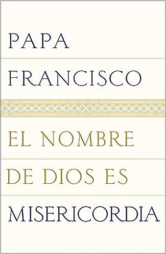El nombre de Dios es misericordia (Spanish Edition): Papa ...