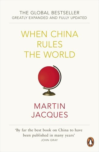 Download By Martin Jacques When China Rules the World: The Rise of the Middle Kingdom and the End of the Western World (2nd Revised edition) [Paperback] PDF