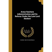 Army Sanitary Administration and Its Reform Under the Late Lord Herbert