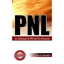 PNL: Les Techniques de PNL les plus puissantes ( PNL, Hypnose, Bandler, Tony Robbins, Influence) (French Edition)