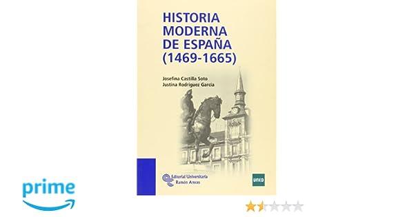 Historia Moderna de España (1469 - 1665) (Manuales): Amazon.es: Josefina Castilla Soto, Justina Rodríguez García: Libros