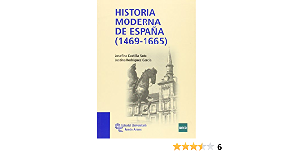 Historia Moderna de España (1469 - 1665) (Manuales): Amazon.es: Castilla Soto, Josefina, Rodríguez, Justina: Libros