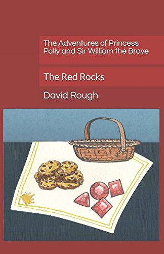 The Adventures of Princess Polly and Sir William the Brave: The Red Rocks