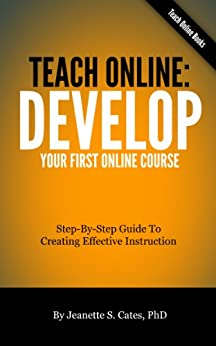 Teach Online: Develop Your First Online Course by [Jeanette S. Cates]