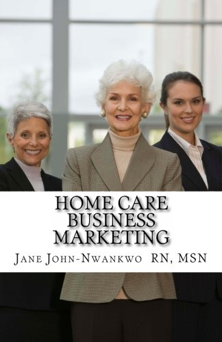 Home Care Business Marketing (How To Make A Million In Nursing) (Volume 3)