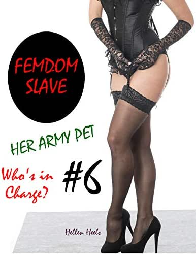 Femdom Slave - Her Army Pet #6 : Who's in Charge? (Femdom Army)