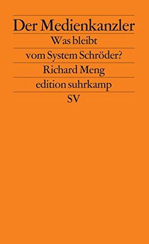Der Medienkanzler: Was bleibt vom System Schröder? (edition suhrkamp)