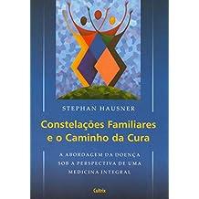 Constelações Familiares e o Caminho da Cura: A Abordagem da Doença Sob a Perspectiva de Uma Medicina Integral