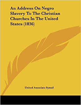 An Address on Negro Slavery to the Christian Churches in the United States (1836)