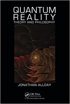Quantum Reality: Theory and Philosophy by Jonathan Allday (2009-03-03)