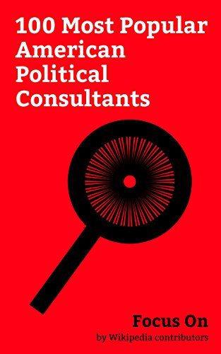 Focus On: 100 Most Popular American Political Consultants: Kellyanne Conway, Sarah Huckabee Sanders, Ben Shapiro, Roger Ailes, Roger Stone, Paul Manafort, ... Robert Gibbs, Mary McLeod Bethune, etc.