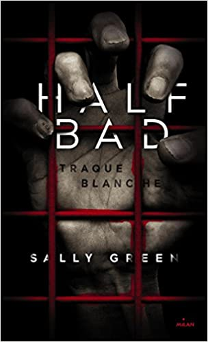 HALF BAD - Tomes 1 et 2 - Sally Green  (2016)