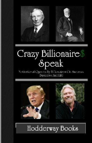 Download Crazy Billionaires Speak: Motivational Quotes By Billionaires On Success, Business And Life pdf epub