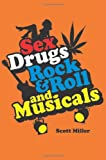Sex, Drugs, Rock and Roll, and Musicals, Scott Miller, 155553743X