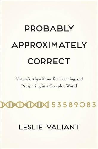 Probably Approximately Correct: Nature's Algorithms for Learning and Prospering in a Complex World by Brand: Basic Books