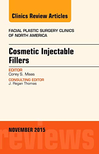 (Cosmetic Injectable Fillers, An Issue of Facial Plastic Surgery Clinics of North America (The Clinics: Surgery))