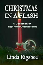 Christmas In A Flash: A Collection of Flash Fiction Christmas Stories