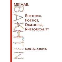 Mikhail Bakhtin: Rhetoric, Poetics, Dialogics, Rhetoricality