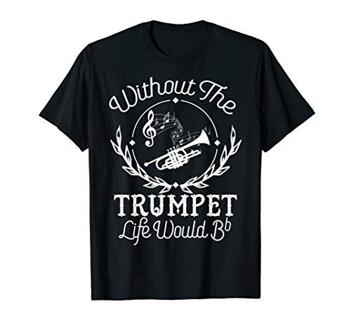 Funny Without Trumpet Life Would B Flat T-Shirt