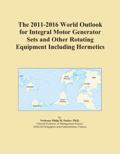 The 2011-2016 World Outlook for Integral Motor Generator Sets and Other Rotating Equipment Including Hermetics