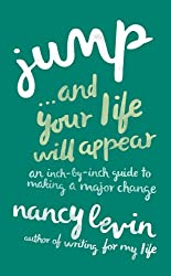 Jump...And Your Life Will Appear: An Inch-by-Inch Guide to Making a Major Change