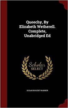 Book Queechy, By Elizabeth Wetherell. Complete, Unabridged Ed