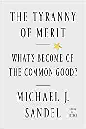 The Tyranny of Merit: Whats Become of the Common Good ...