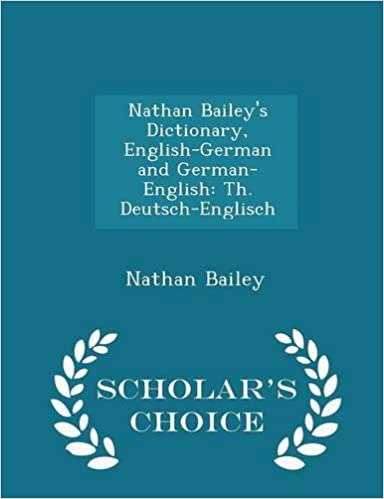 Nathan Bailey's Dictionary, English-German and German-English: Th. Deutsch-Englisch - Scholar's Choice Edition