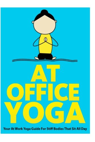 At Office Yoga: Your At Work Yoga Guide For Stiff Bodies That Sit All Day (Just Do Yoga) (Volume 7) (Lot Job Folding Chairs)