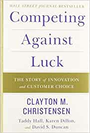 Competing Against Luck: The Story of Innovation and Customer ...