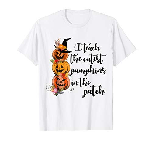 I teach the cutest pumpkins in the patch shirt teachers tee