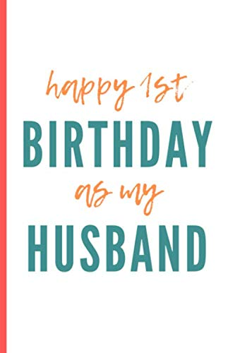 Happy 1st Birthday As My Husband: Funny Anniversary Day Gift For Husband / Wife Blank Lined Notebook (6