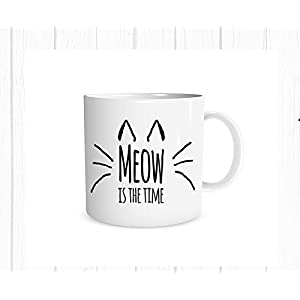 Meow is the Time Mug, Kitty, Cat Lover Gift 11. oz Coffee Cup